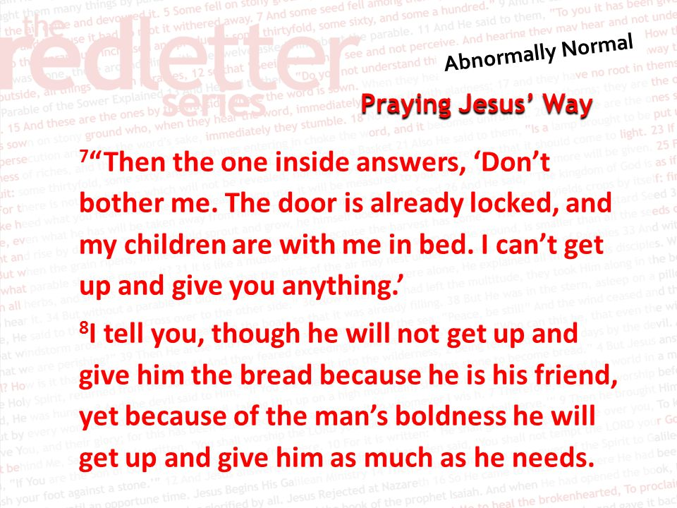 Praying Jesus' Way 7 Then the one inside answers, 'Don't bother me.