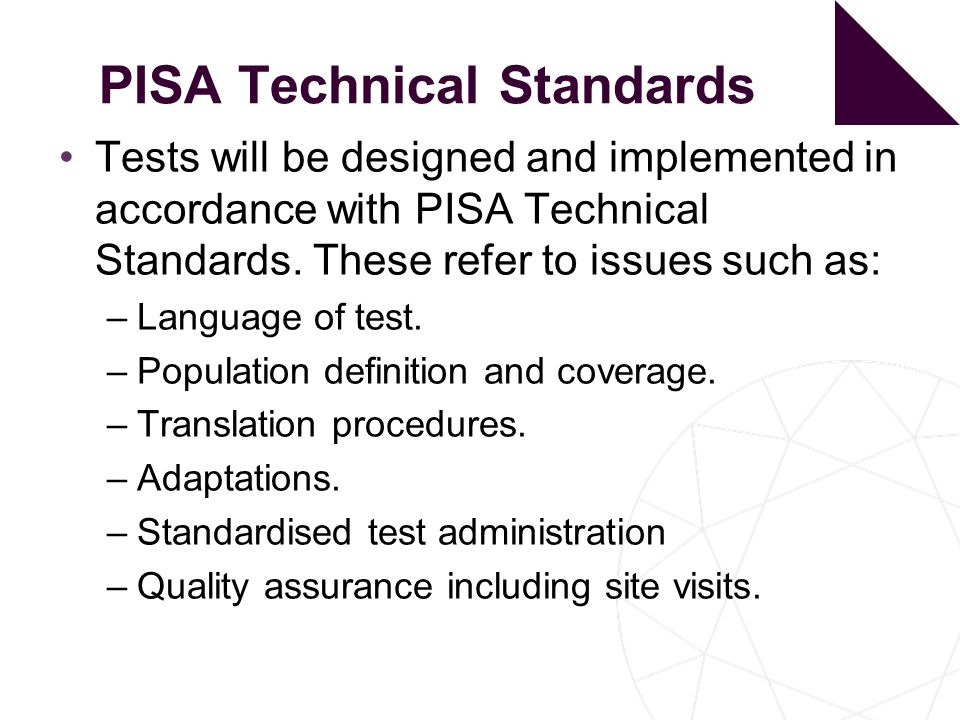 PISA Technical Standards Tests will be designed and implemented in accordance with PISA Technical Standards.