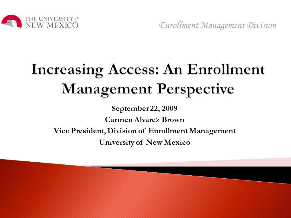 September 22, 2009 Carmen Alvarez Brown Vice President, Division of Enrollment Management University of New Mexico Enrollment Management Division