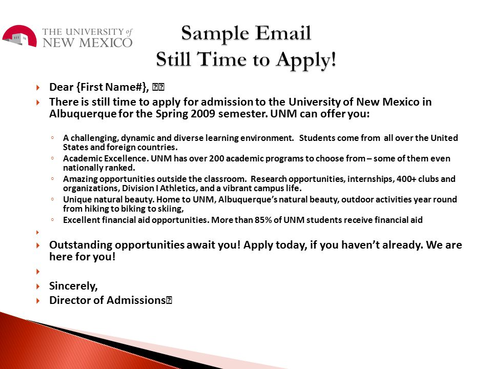  Dear {First Name#},  There is still time to apply for admission to the University of New Mexico in Albuquerque for the Spring 2009 semester. UNM ca