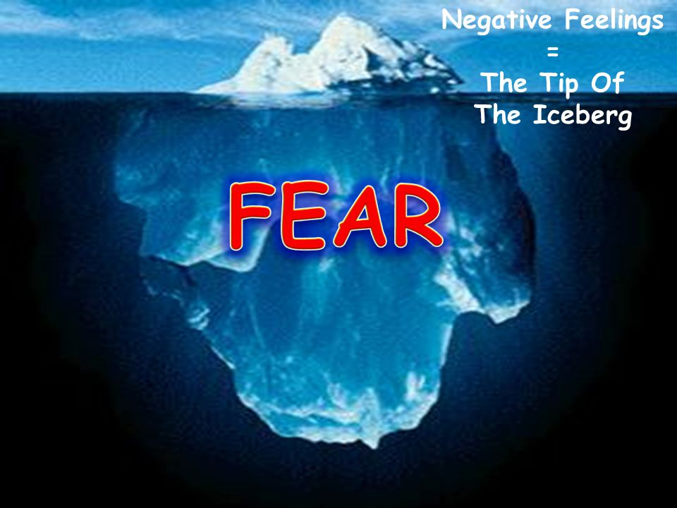 Negative Feelings = The Tip Of The Iceberg 20