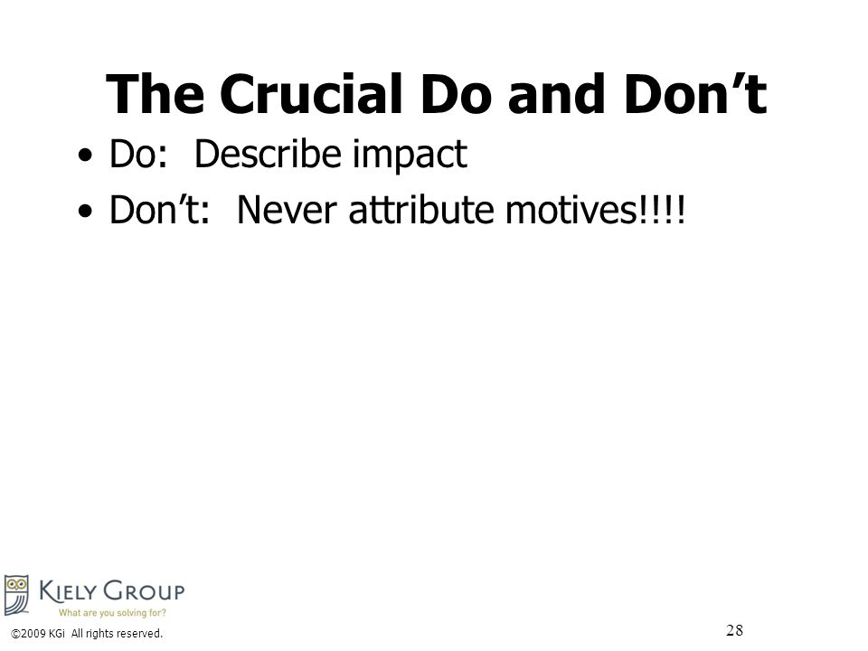 The Crucial Do and Don't Do: Describe impact Don't: Never attribute motives!!!.