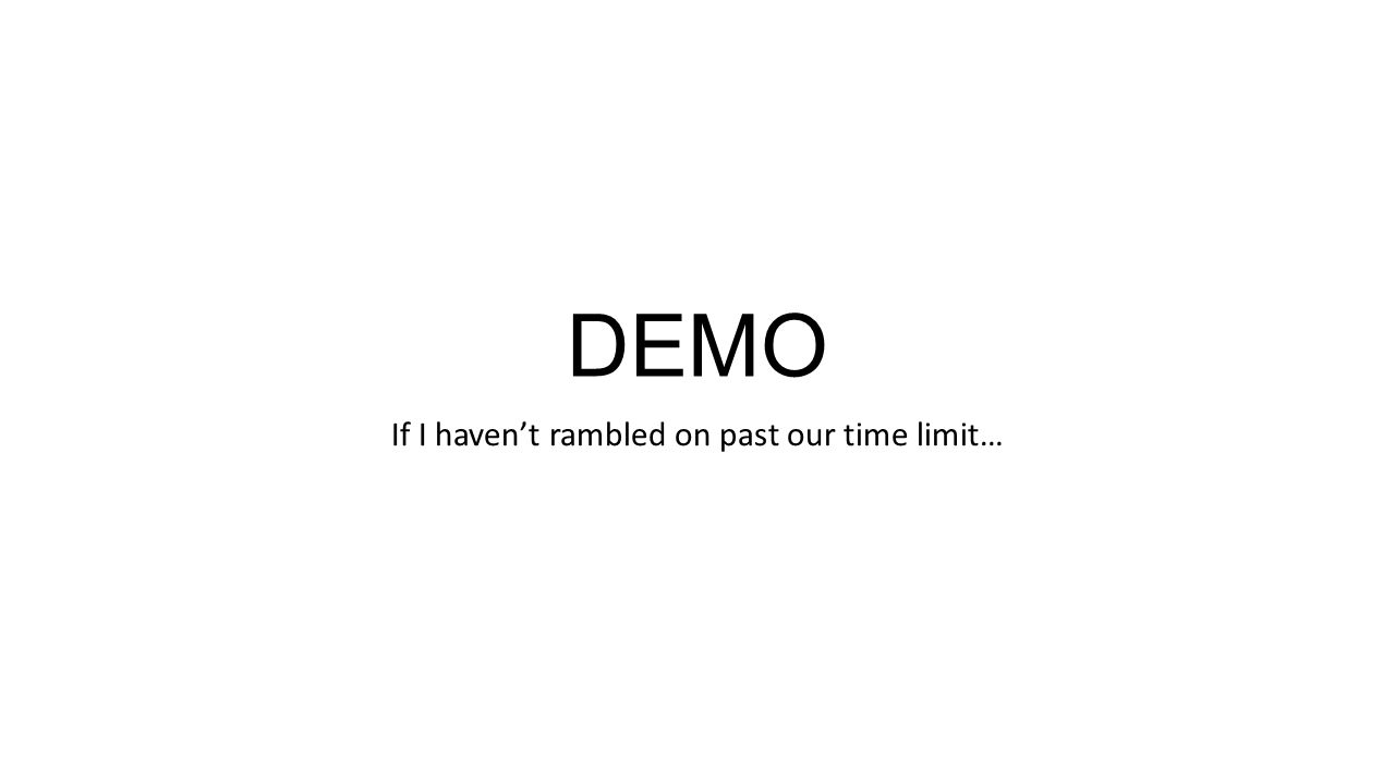DEMO If I haven't rambled on past our time limit…