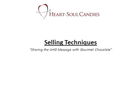 Selling Techniques Sharing the AHG Message with Gourmet Chocolate