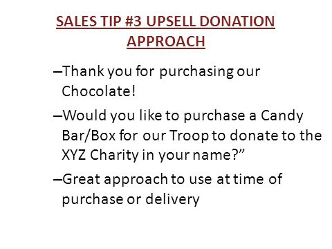 SALES TIP #3 UPSELL DONATION APPROACH – Thank you for purchasing our Chocolate.