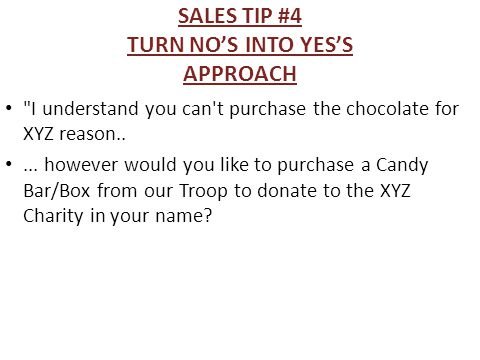 SALES TIP #4 TURN NO'S INTO YES'S APPROACH I understand you can t purchase the chocolate for XYZ reason.....
