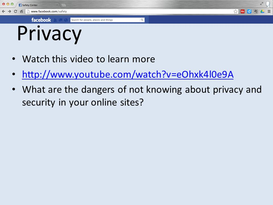 Privacy Watch this video to learn more http://www.youtube.com/watch v=eOhxk4l0e9A What are the dangers of not knowing about privacy and security in your online sites