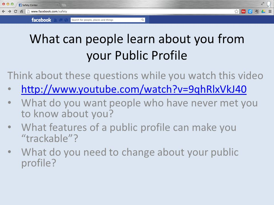 What can people learn about you from your Public Profile Think about these questions while you watch this video http://www.youtube.com/watch v=9qhRlxVkJ40 What do you want people who have never met you to know about you.