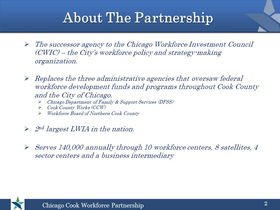 About The Partnership 2  The successor agency to the Chicago Workforce Investment Council (CWIC) – the City's workforce policy and strategy-making organization.