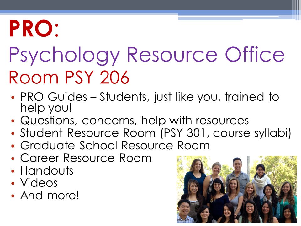 PRO : Psychology Resource Office Room PSY 206 PRO Guides – Students, just like you, trained to help you.