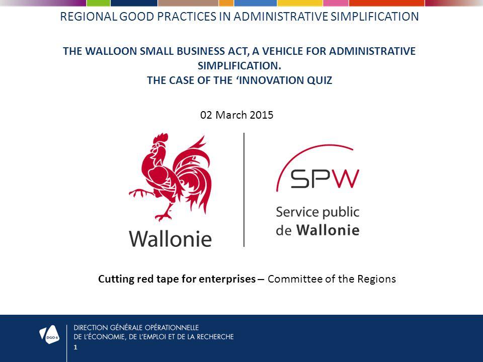 1 REGIONAL GOOD PRACTICES IN ADMINISTRATIVE SIMPLIFICATION THE WALLOON SMALL BUSINESS ACT, A VEHICLE FOR ADMINISTRATIVE SIMPLIFICATION.