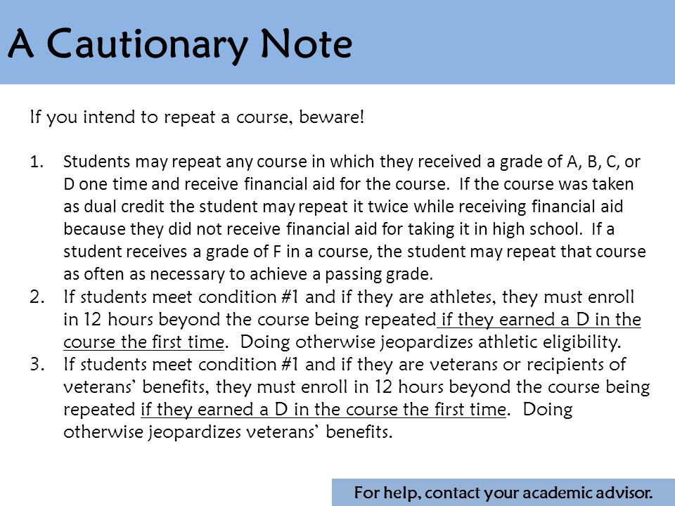 A Cautionary Note If you intend to repeat a course, beware.