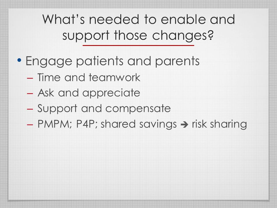 What's needed to enable and support those changes.