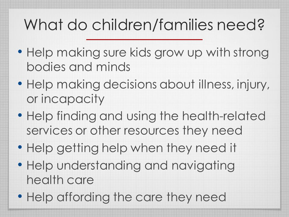 What do children/families need.