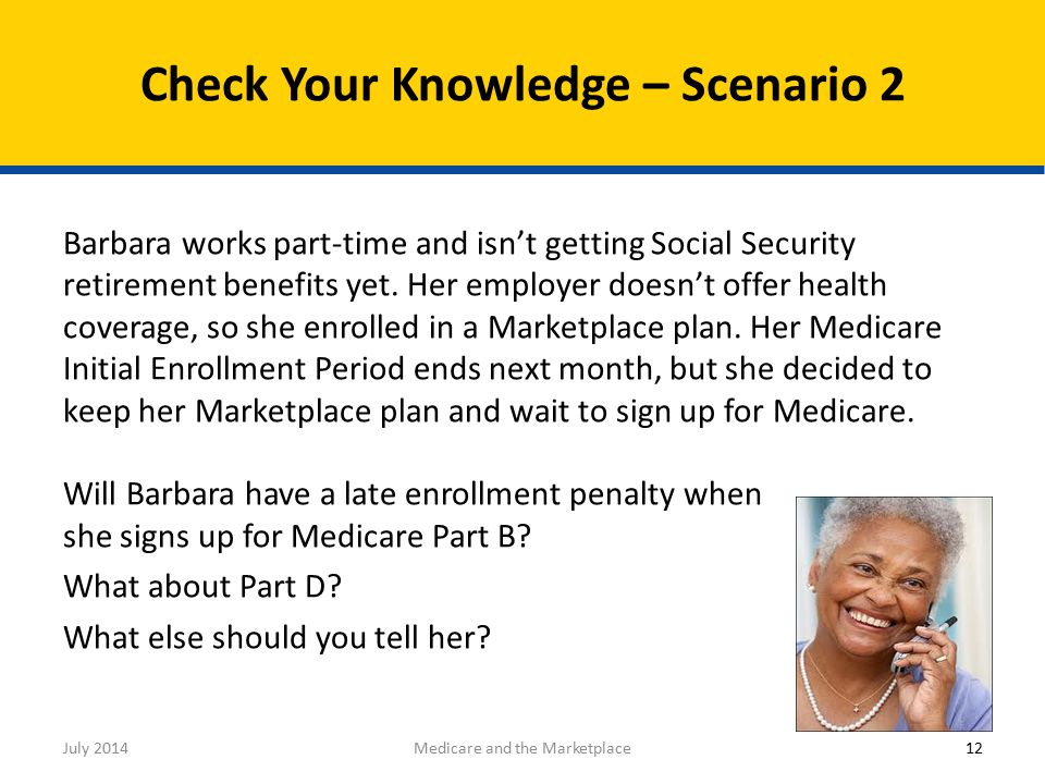 Barbara works part-time and isn't getting Social Security retirement benefits yet.