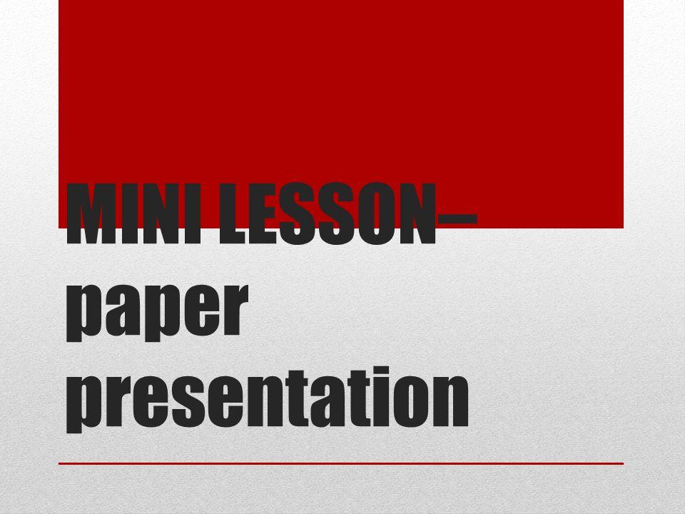 MINI LESSON– paper presentation