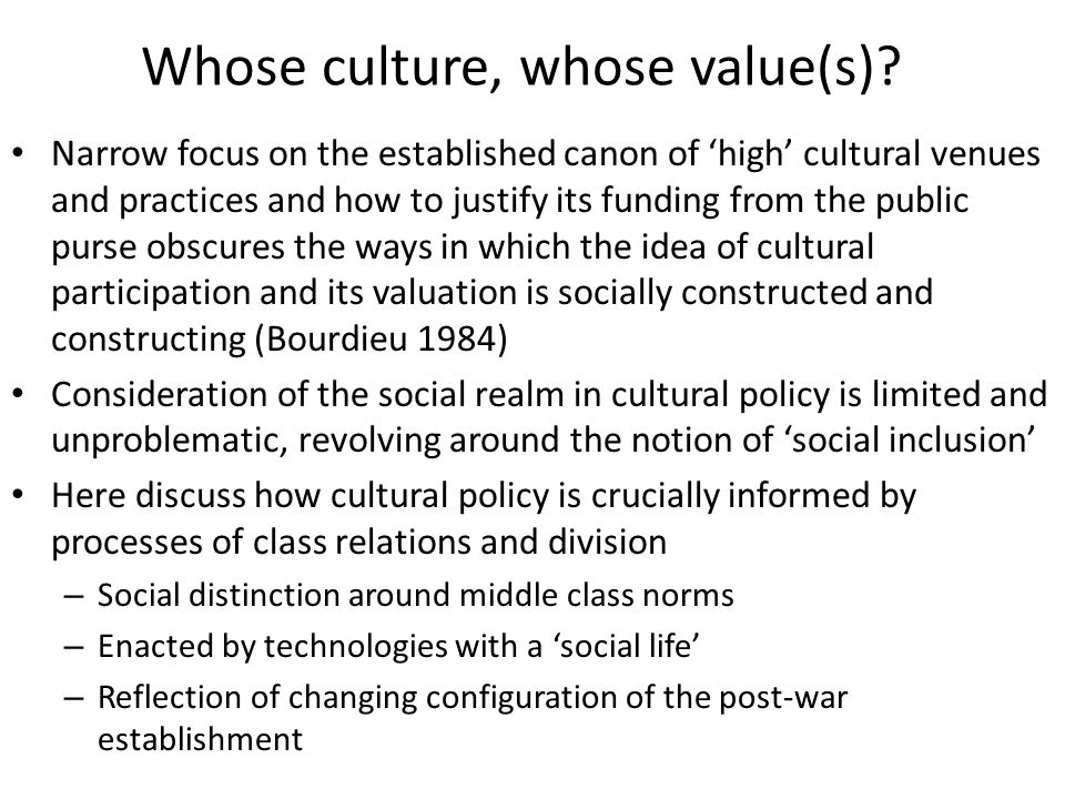 Whose culture, whose value(s)? Narrow focus on the established canon of 'high' cultural venues and practices and how to justify its funding from the p