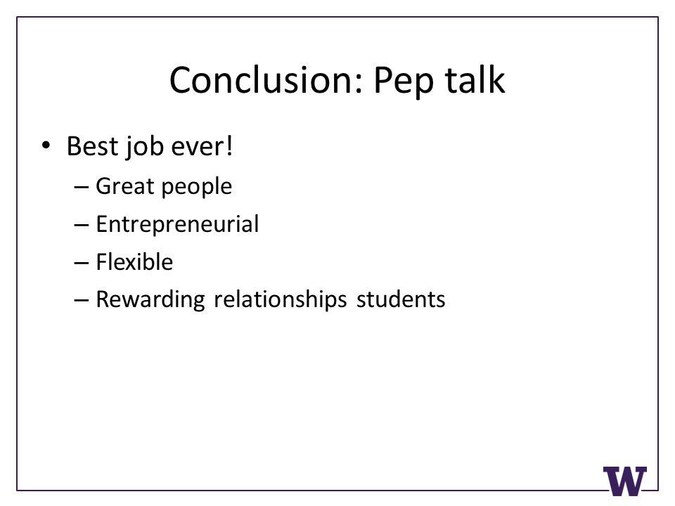 Conclusion: Pep talk Best job ever.