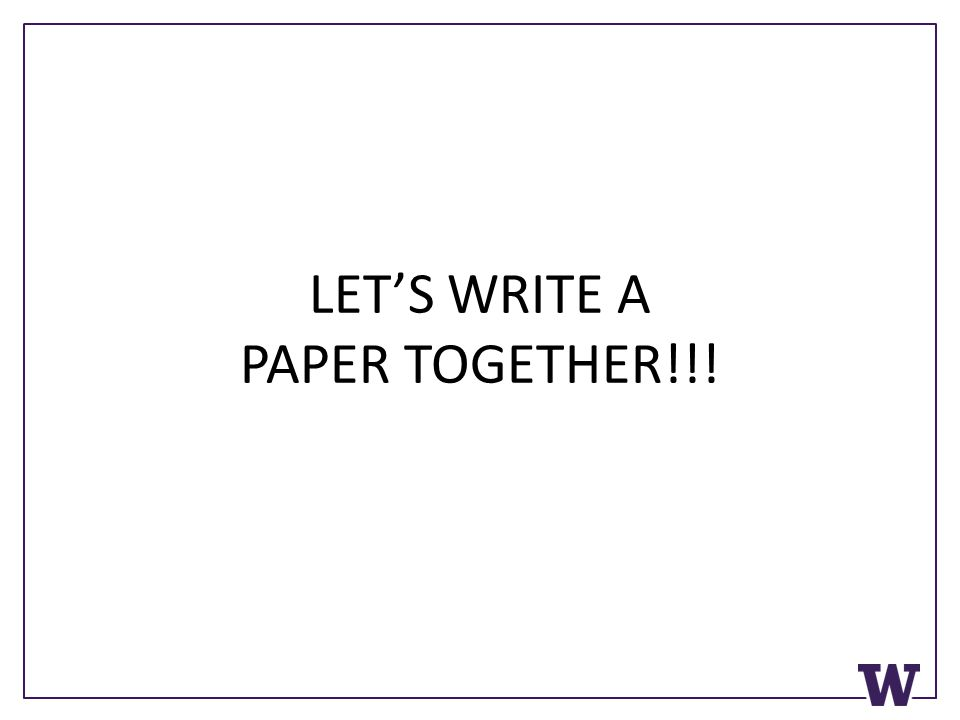 LET'S WRITE A PAPER TOGETHER!!!