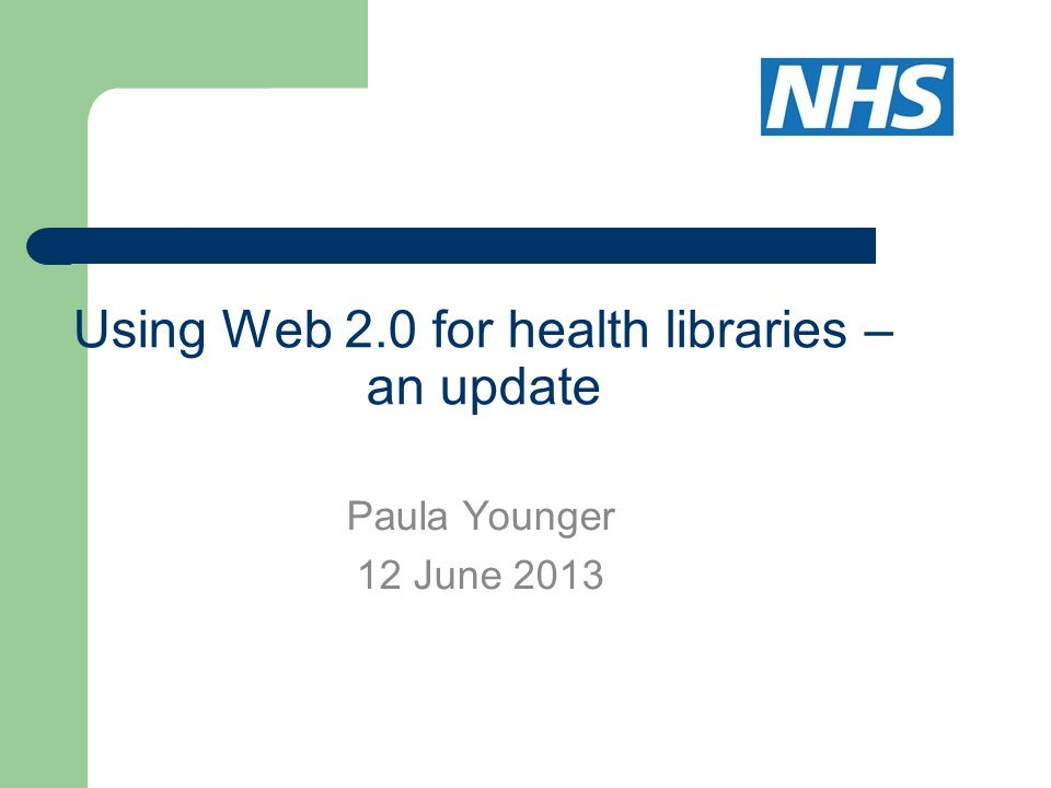 Using Web 2.0 for health libraries – an update Paula Younger 12 June 2013