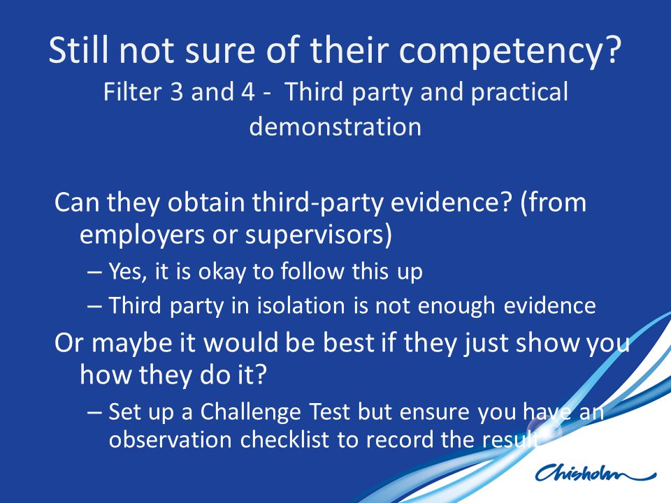 Can they obtain third-party evidence? (from employers or supervisors) – Yes, it is okay to follow this up – Third party in isolation is not enough evi