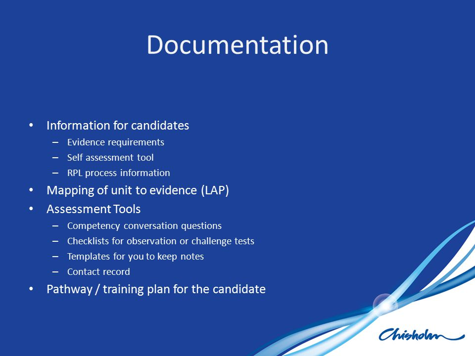 Information for candidates – Evidence requirements – Self assessment tool – RPL process information Mapping of unit to evidence (LAP) Assessment Tools