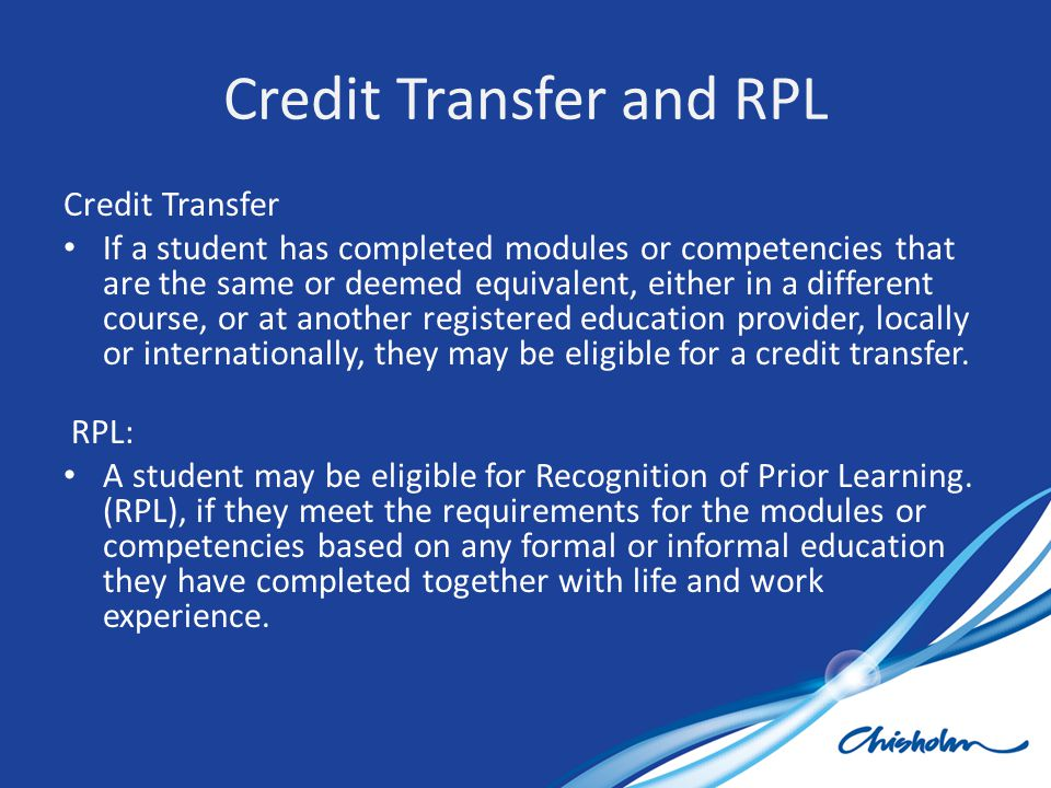 Credit Transfer If a student has completed modules or competencies that are the same or deemed equivalent, either in a different course, or at another