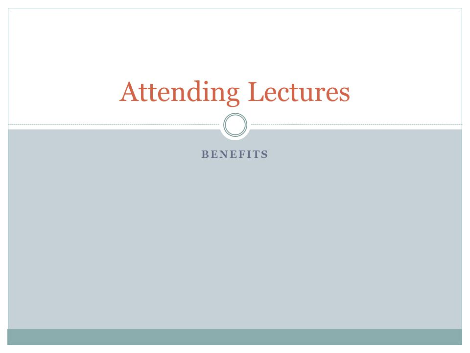 BENEFITS Attending Lectures