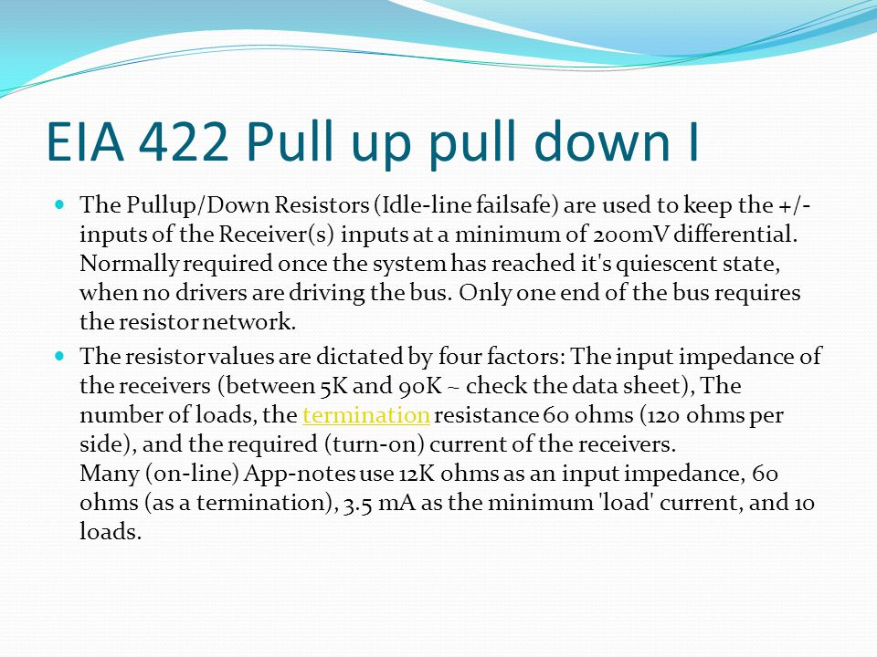 EIA 422 Pull up pull down I The Pullup/Down Resistors (Idle-line failsafe) are used to keep the +/- inputs of the Receiver(s) inputs at a minimum of 2