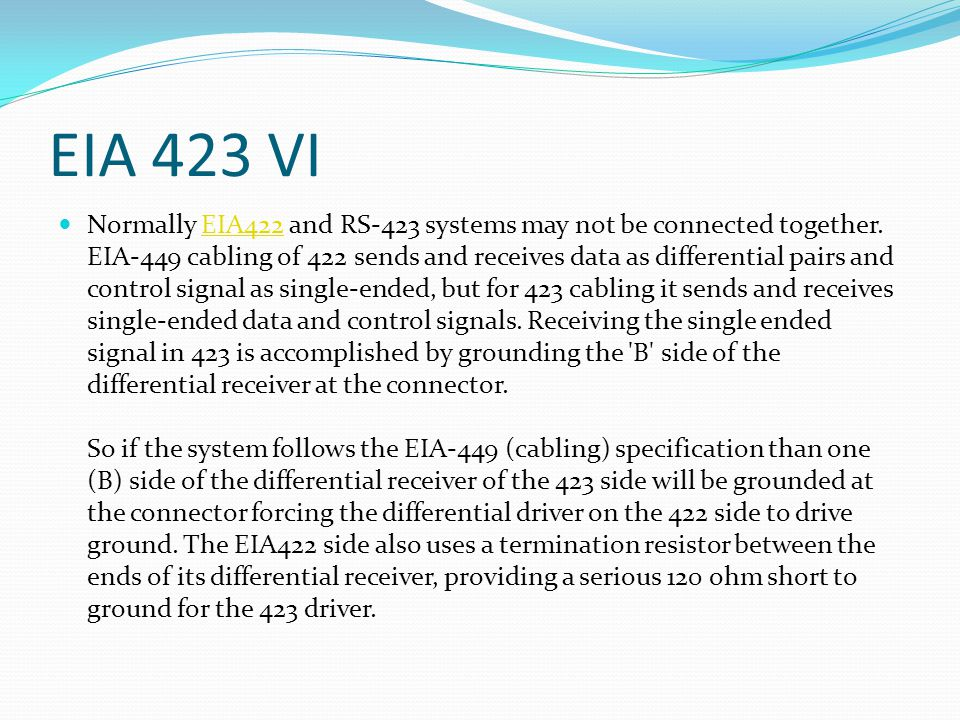 EIA 423 VI Normally EIA422 and RS-423 systems may not be connected together. EIA-449 cabling of 422 sends and receives data as differential pairs and