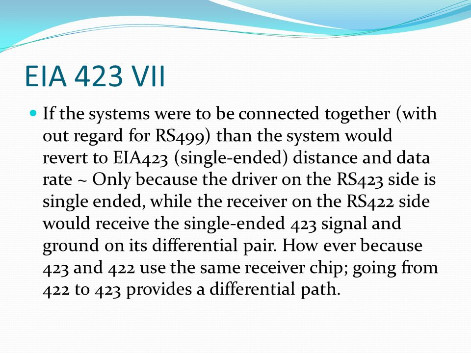 EIA 423 VII If the systems were to be connected together (with out regard for RS499) than the system would revert to EIA423 (single-ended) distance an