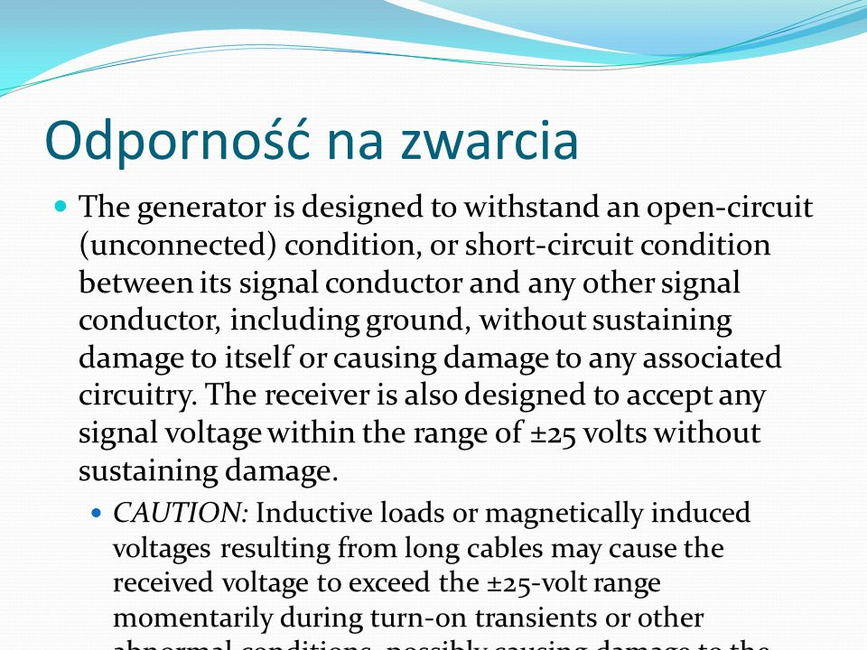 Odporność na zwarcia The generator is designed to withstand an open-circuit (unconnected) condition, or short-circuit condition between its signal con