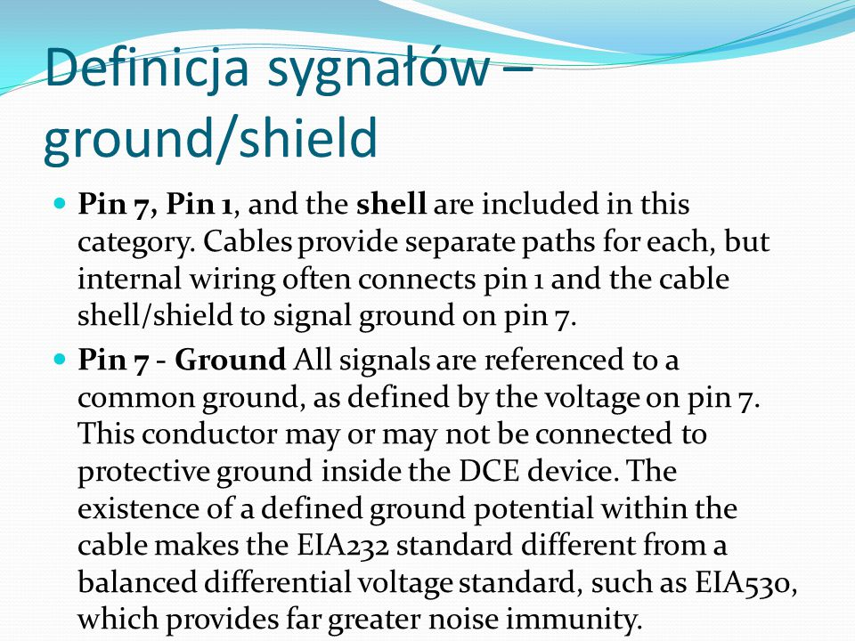 Definicja sygnałów – ground/shield Pin 7, Pin 1, and the shell are included in this category. Cables provide separate paths for each, but internal wir