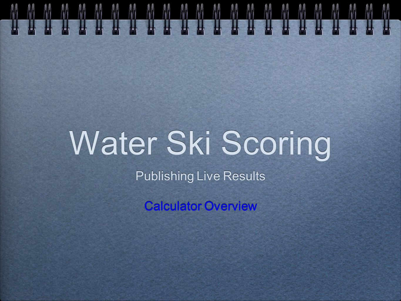 Water Ski Scoring Publishing Live Results Calculator Overview Publishing Live Results Calculator Overview