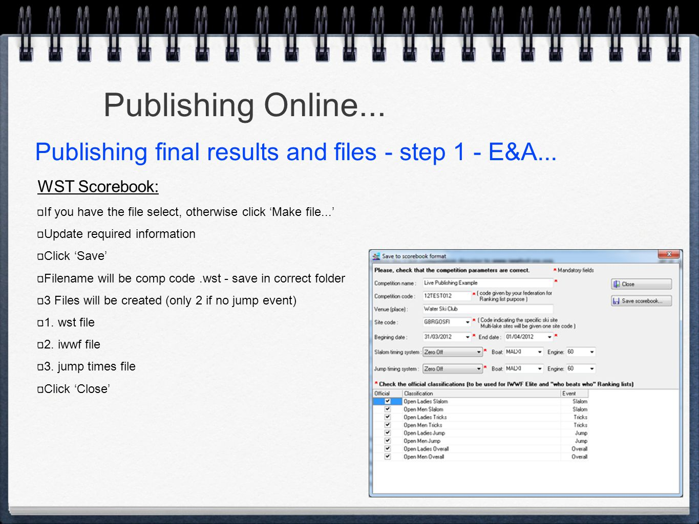 Publishing Online... WST Scorebook: If you have the file select, otherwise click 'Make file...' Update required information Click 'Save' Filename will