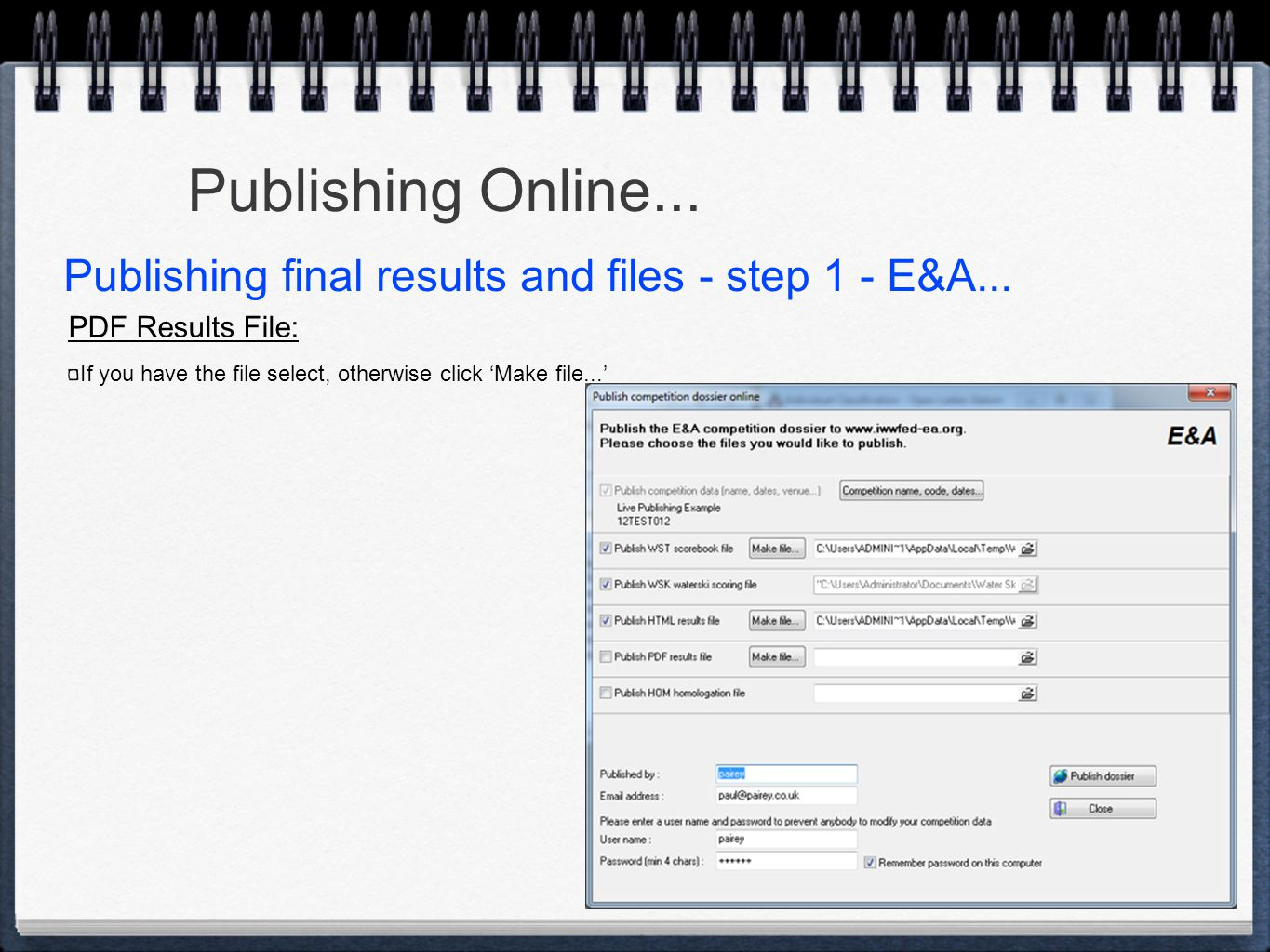 Publishing Online... PDF Results File: If you have the file select, otherwise click 'Make file...' Publishing final results and files - step 1 - E&A..