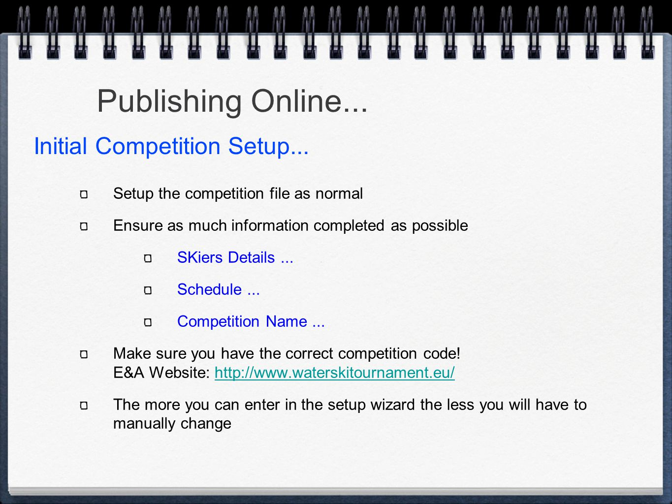 Setup the competition file as normal Ensure as much information completed as possible SKiers Details...
