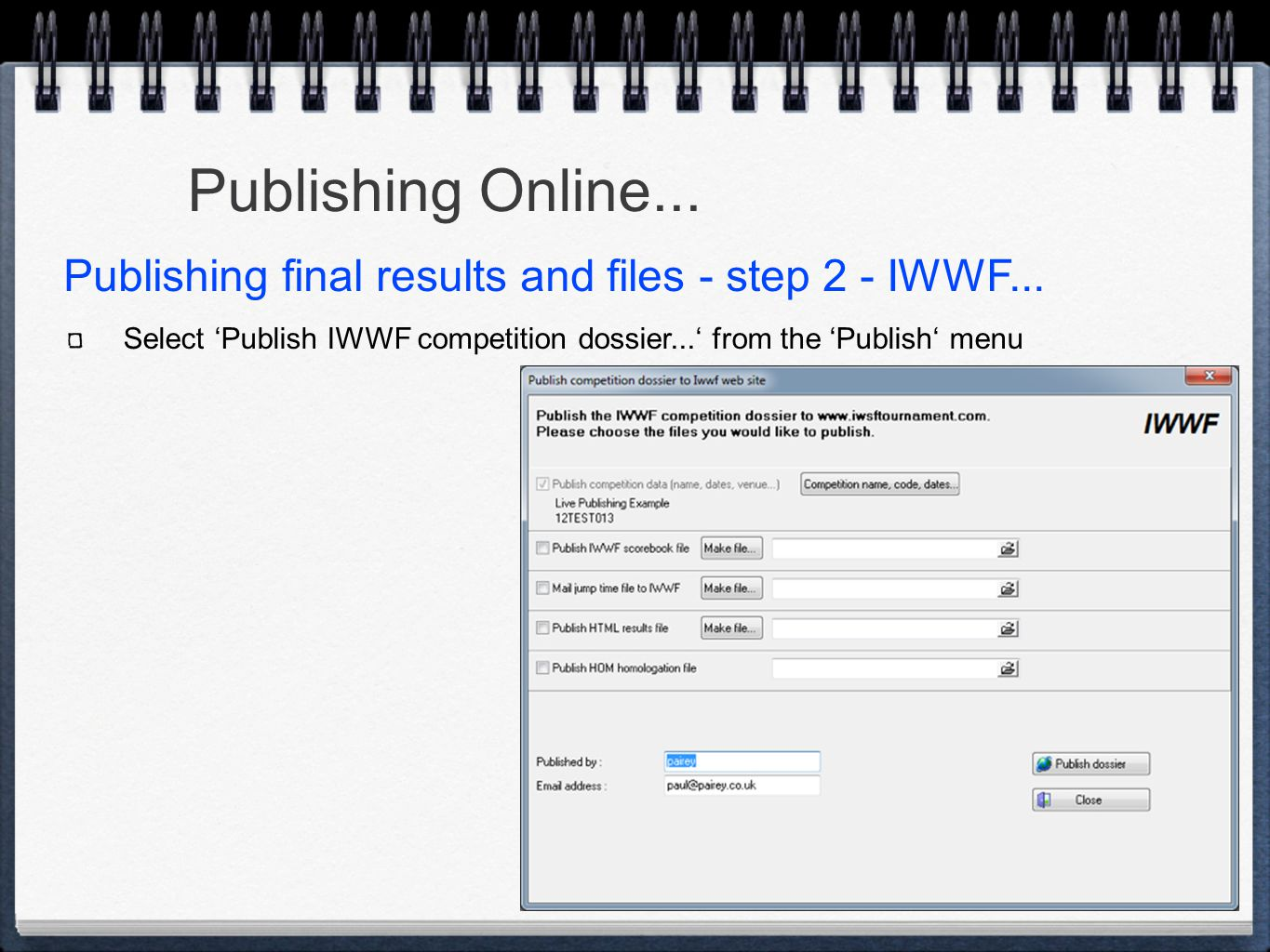 Publishing Online... Select 'Publish IWWF competition dossier...' from the 'Publish' menu Publishing final results and files - step 2 - IWWF...