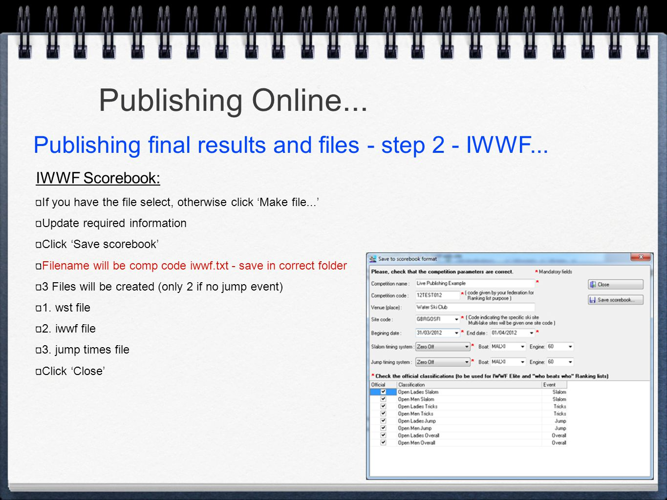 Publishing Online... IWWF Scorebook: If you have the file select, otherwise click 'Make file...' Update required information Click 'Save scorebook' Fi