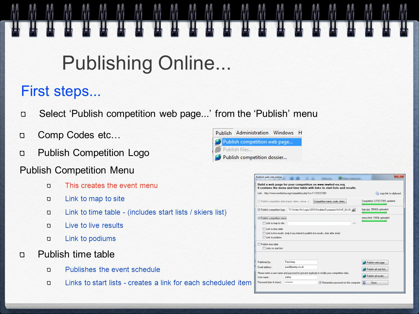 Publishing Online... Select 'Publish competition web page...' from the 'Publish' menu Comp Codes etc… Publish Competition Logo Publish Competition Men