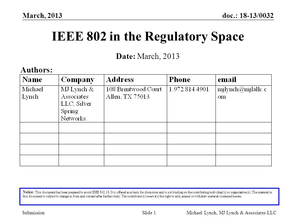 doc.: 18-13/0032 Submission March, 2013 Michael Lynch, MJ Lynch & Associates LLCSlide 1 IEEE 802 in the Regulatory Space Notice: This document has been prepared to assist IEEE 802.18.
