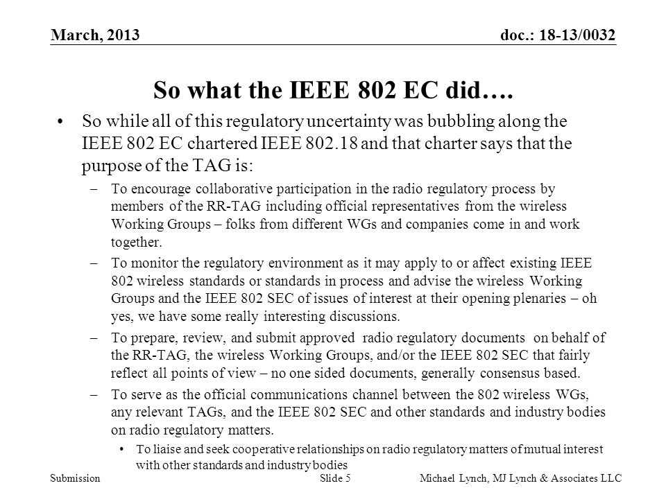 doc.: 18-13/0032 Submission March, 2013 Michael Lynch, MJ Lynch & Associates LLCSlide 5 So what the IEEE 802 EC did….