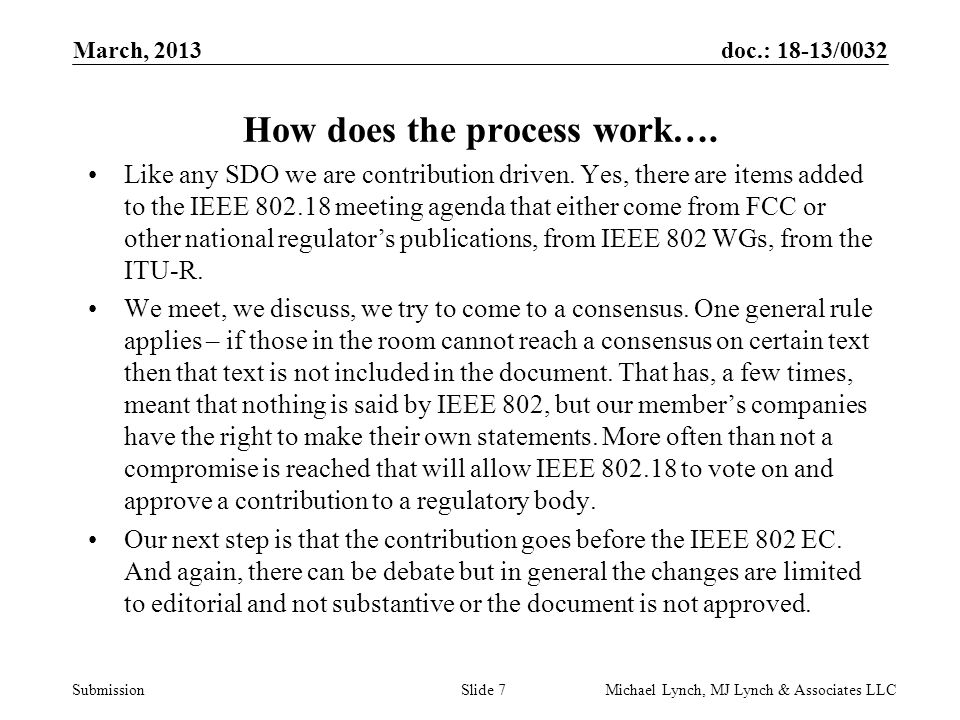 doc.: 18-13/0032 Submission March, 2013 Michael Lynch, MJ Lynch & Associates LLCSlide 7 How does the process work….