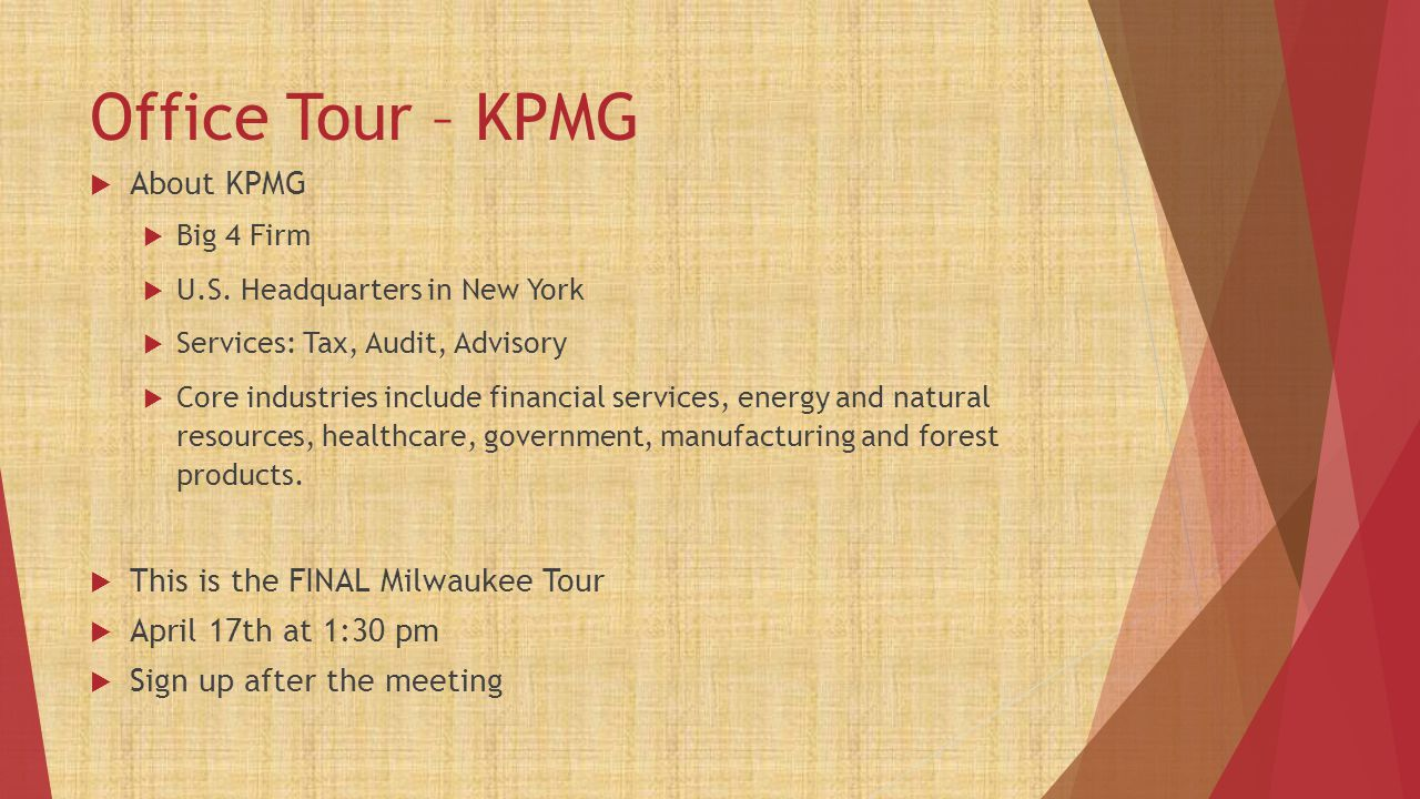 Office Tour – KPMG  About KPMG  Big 4 Firm  U.S. Headquarters in New York  Services: Tax, Audit, Advisory  Core industries include financial serv