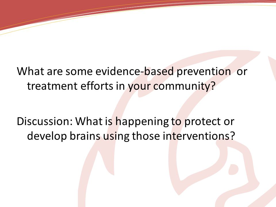 What are some evidence-based prevention or treatment efforts in your community.