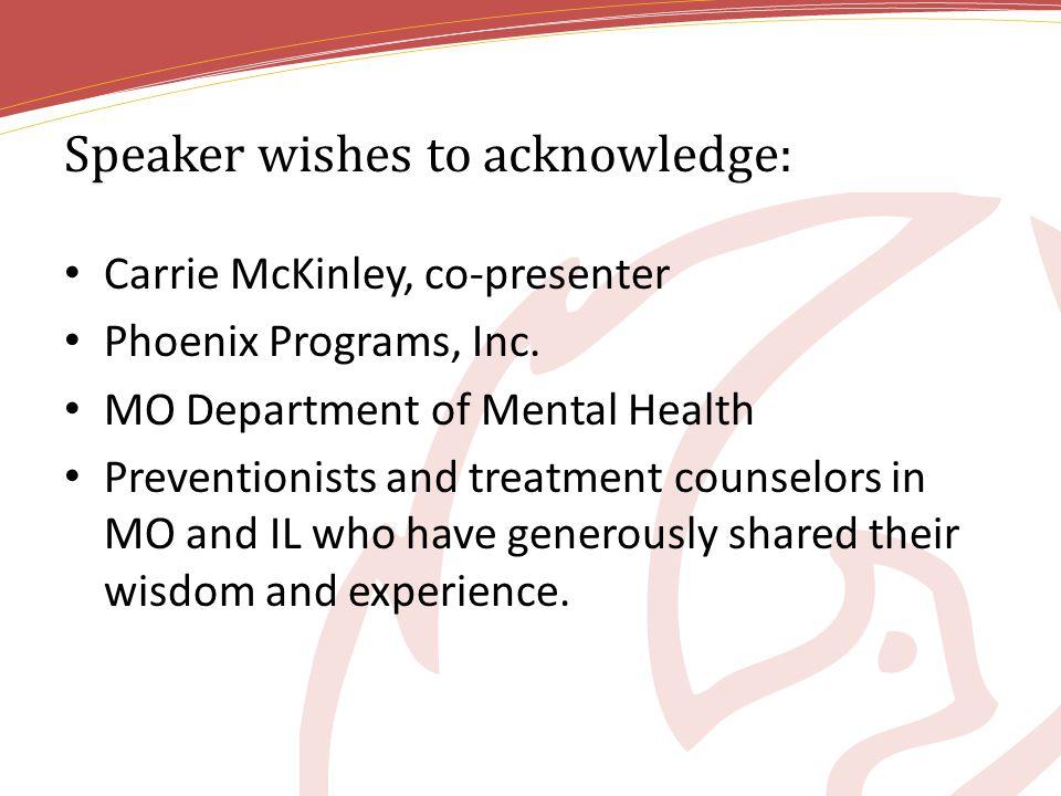 Speaker wishes to acknowledge: Carrie McKinley, co-presenter Phoenix Programs, Inc.