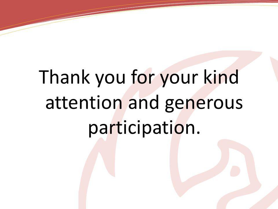 Thank you for your kind attention and generous participation.