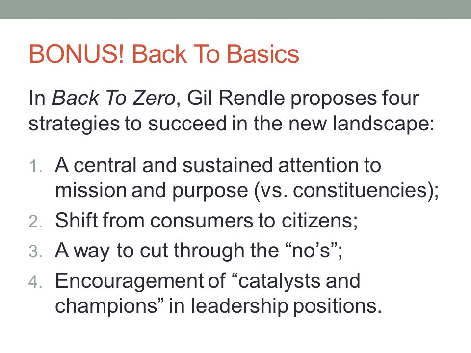 BONUS! Back To Basics In Back To Zero, Gil Rendle proposes four strategies to succeed in the new landscape: 1. A central and sustained attention to mi