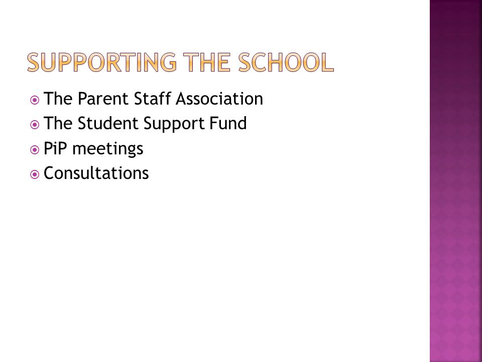  The Parent Staff Association  The Student Support Fund  PiP meetings  Consultations