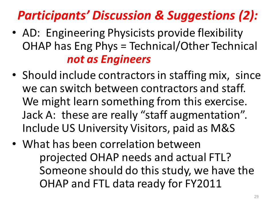 Participants' Discussion & Suggestions (2): AD: Engineering Physicists provide flexibility OHAP has Eng Phys = Technical/Other Technical not as Engineers Should include contractors in staffing mix, since we can switch between contractors and staff.